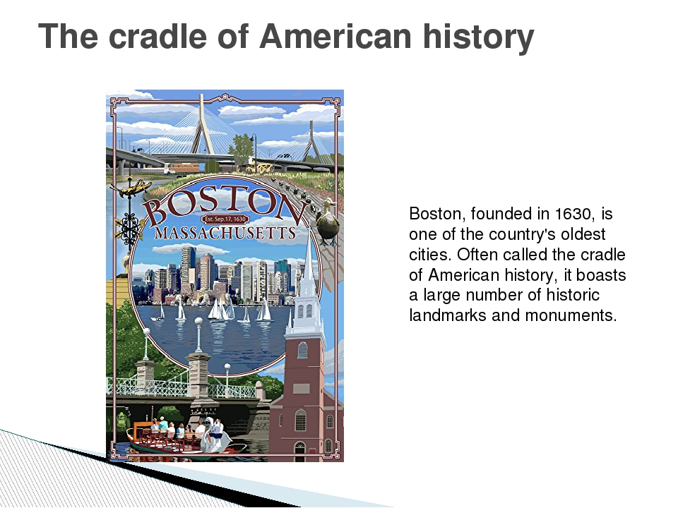 The cradle of American history Boston, founded in 1630, is one of the country...