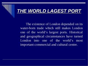 THE WORLD LAGEST PORT 		The existence of London depended on its water-born tr