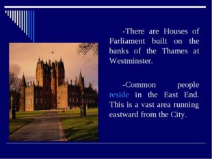 -There are Houses of Parliament built on the banks of the Thames at Westmin