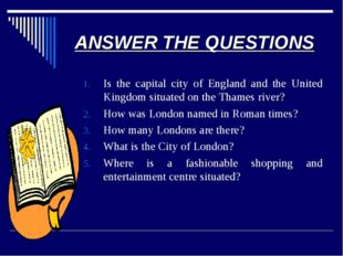 ANSWER THE QUESTIONS Is the capital city of England and the United Kingdom si