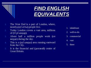 FIND ENGLISH EQUIVALENTS The West End is a part of London, where, mostly,(ауқ