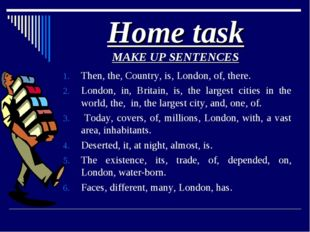 Home task MAKE UP SENTENCES Then, the, Country, is, London, of, there. London