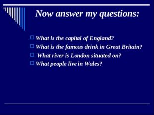 Now answer my questions: What is the capital of England? What is the famous d