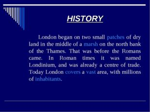 HISTORY 		London began on two small patches of dry land in the middle of a ma