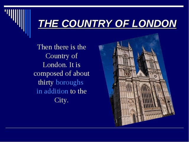 THE COUNTRY OF LONDON 	Then there is the Country of London. It is composed of...