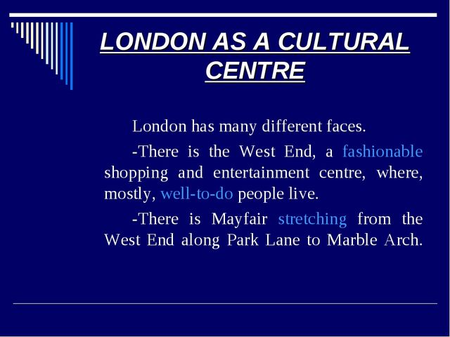 LONDON AS A CULTURAL CENTRE 		London has many different faces. 		-There is th...