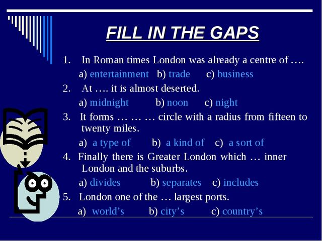 FILL IN THE GAPS 1. In Roman times London was already a centre of …. a) enter...