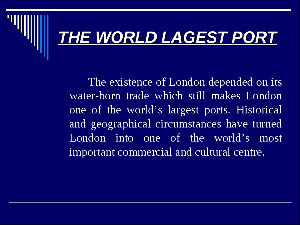 THE WORLD LAGEST PORT 		The existence of London depended on its water-born tr...
