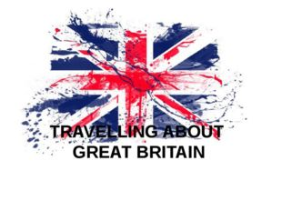 TRAVELLING ABOUT GREAT BRITAIN