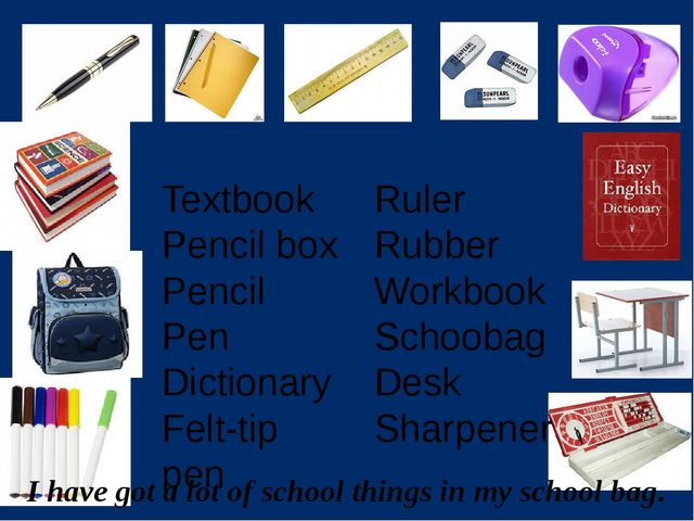I have got a lot of school things in my school bag. Textbook Pencil box Penci...
