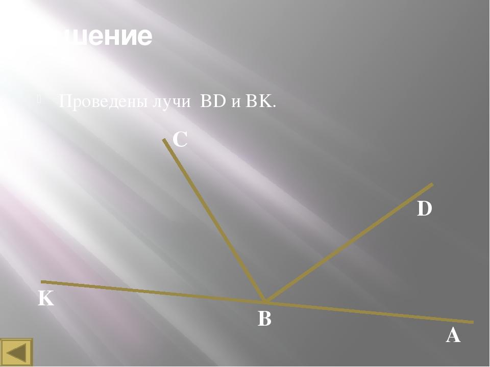 Решение Проведены лучи BD и BK. C K В D А