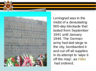 Leningrad was in the midst of a devastating 900-day blockade that lasted from