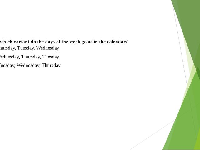 6. In which variant do the days of the week go as in the calendar? Thursday,...