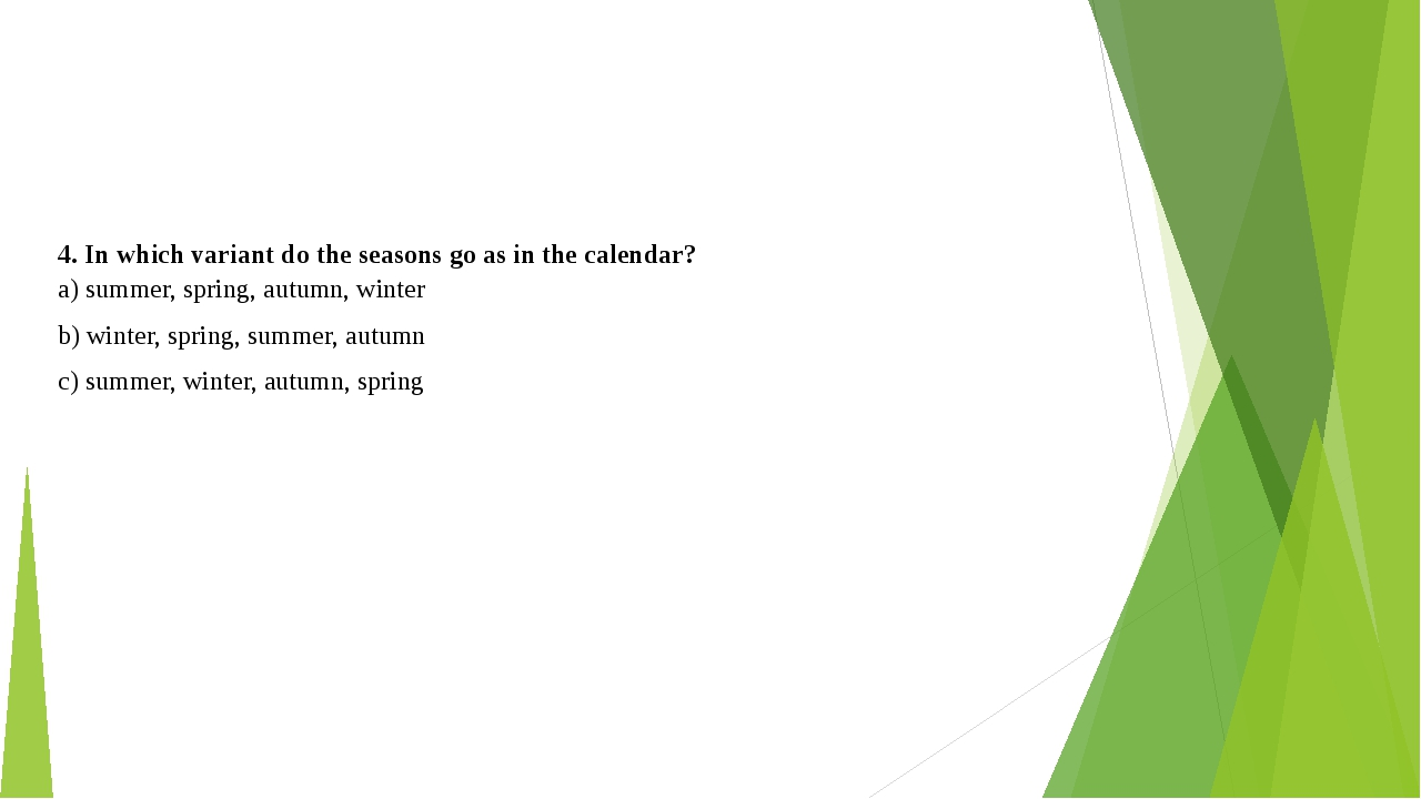 4. In which variant do the seasons go as in the calendar? a) summer, spring,...