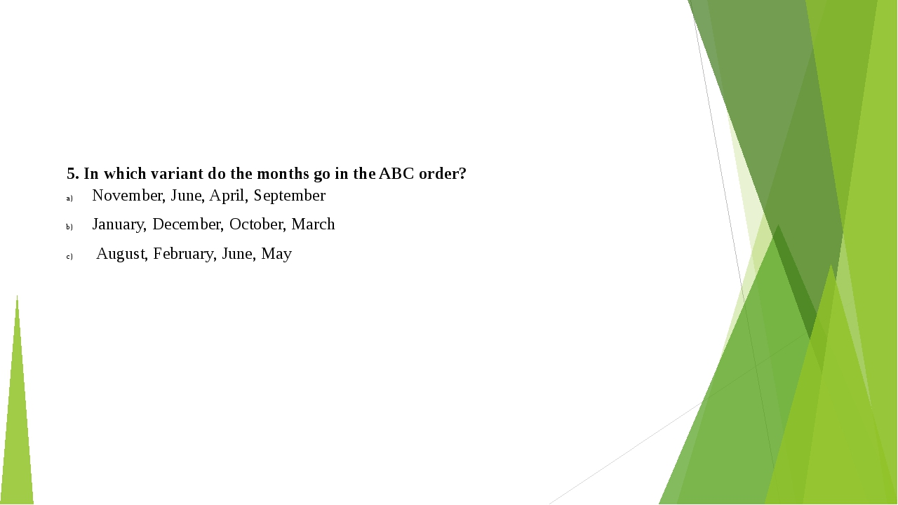 5. In which variant do the months go in the ABC order? November, June, April,...