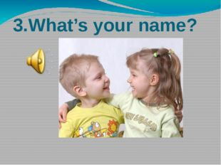 3.What's your name?