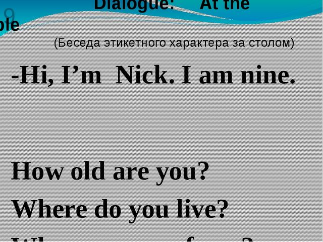 9 -Hi, I'm Nick. I am nine. How old are you? Where do you live? Where are you...
