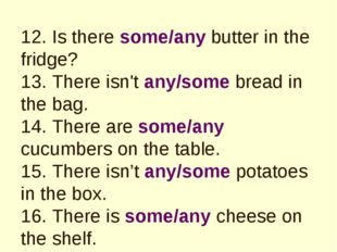 12. Is there some/any butter in the fridge? 13. There isn't any/some bread in