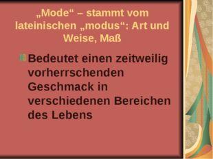 """""""Mode"""" – stammt vom lateinischen """"modus"""": Art und Weise, Maß Bedeutet einen"""