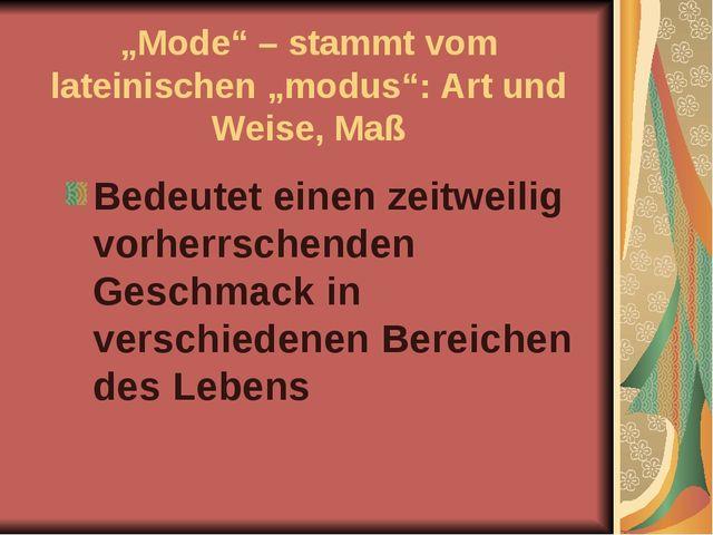 """""""Mode"""" – stammt vom lateinischen """"modus"""": Art und Weise, Maß Bedeutet einen..."""