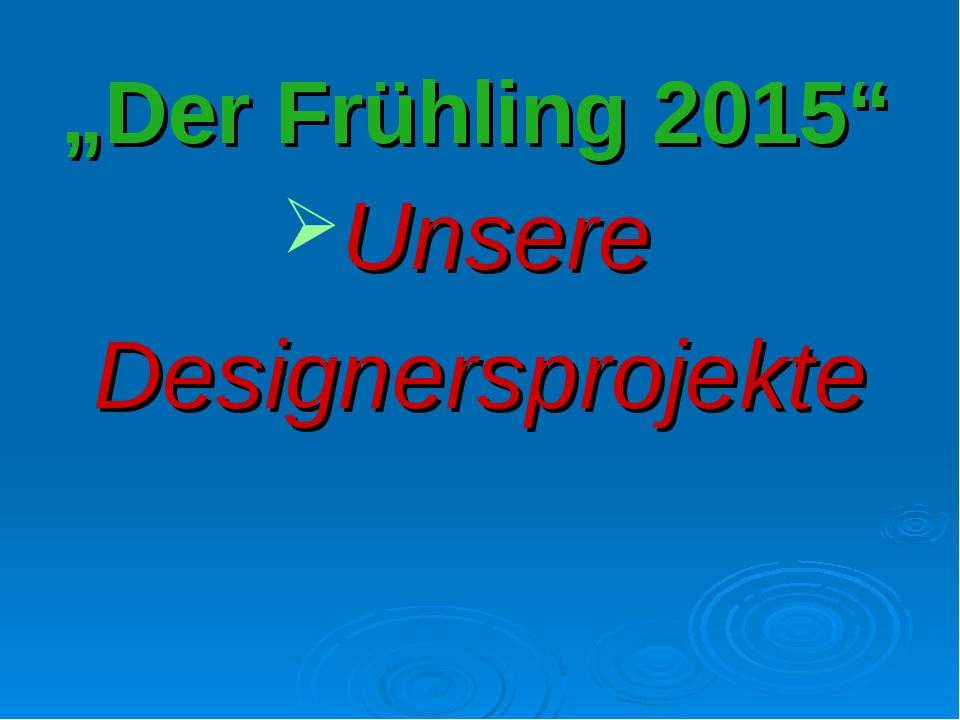 """Der Frühling 2015"" Unsere Designersprojekte"