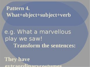e.g. What a marvellous play we saw! Transform the sentences: They have extrao