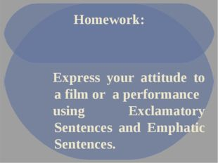 Homework: Express your attitude to a film or a performance using Exclamatory