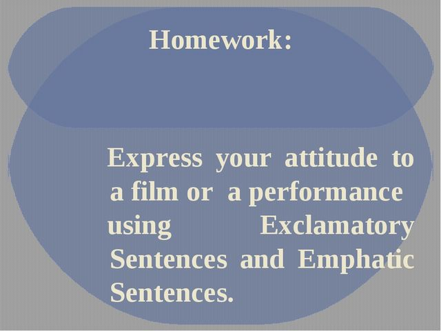 Homework: Express your attitude to a film or a performance using Exclamatory...