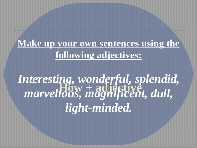How + adjective Make up your own sentences using the following adjectives: I...