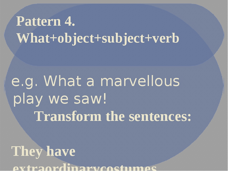 e.g. What a marvellous play we saw! Transform the sentences: They have extrao...