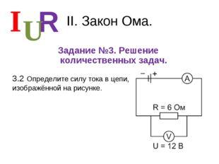 II. Закон Ома. Задание №3. Решение количественных задач. I R U 3.2 Определите