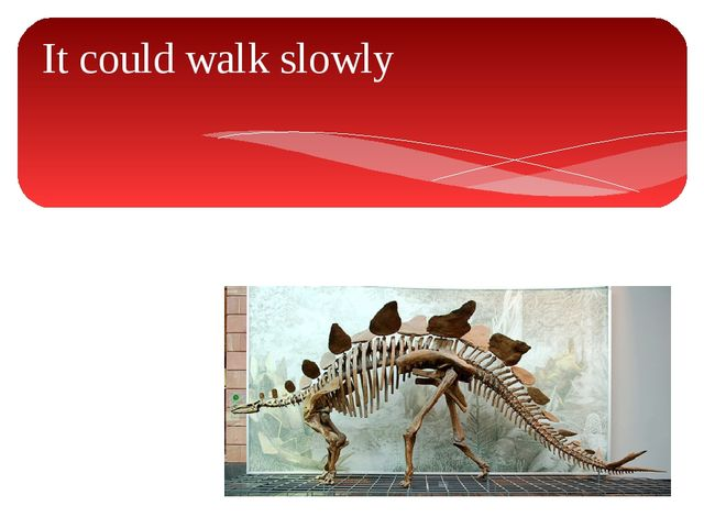 It could walk slowly