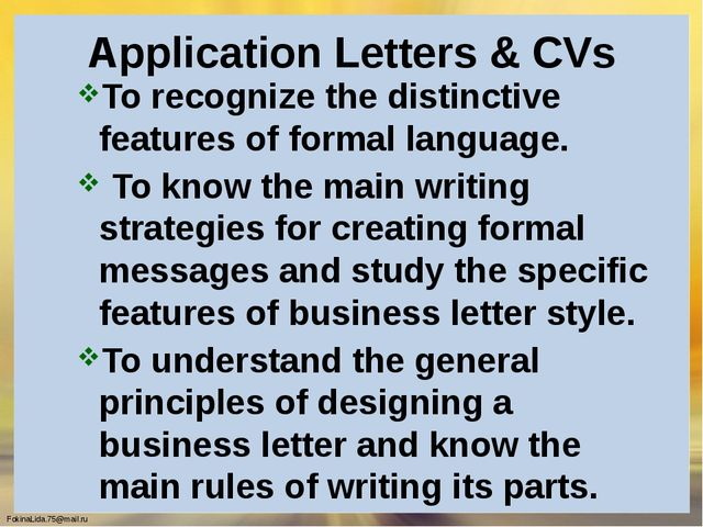 Application Letters & CVs To recognize the distinctive features of formal lan...