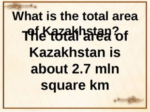 What is the total area of Kazakhstan? The total area of Kazakhstan is about 2