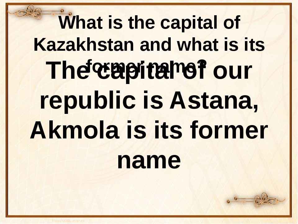 What is the capital of Kazakhstan and what is its former name? The capital of...