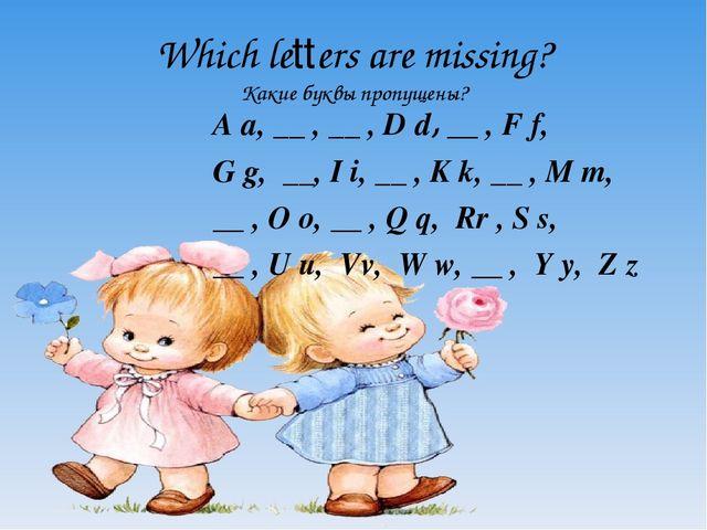 A a, __ , __ , D d, __ , F f, G g, __, I i, __ , K k, __ , M m, __ , O o, __...