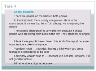 Task 4 Useful phrases: There are people on the bikes in both photos. In t