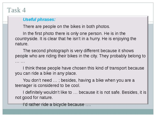 Task 4 Useful phrases: There are people on the bikes in both photos. In t...