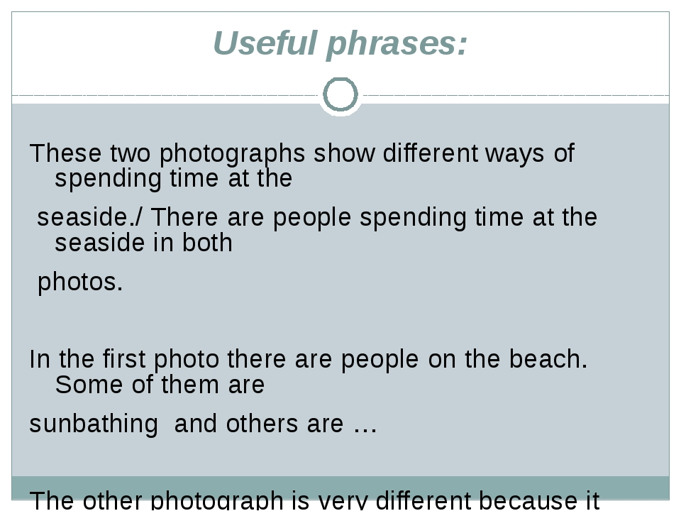 Useful phrases:  These two photographs show different ways of spending time...