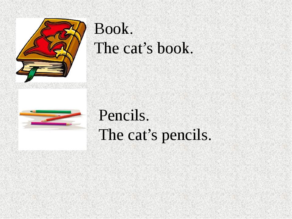 Book. The cat's book. Pencils. The cat's pencils.