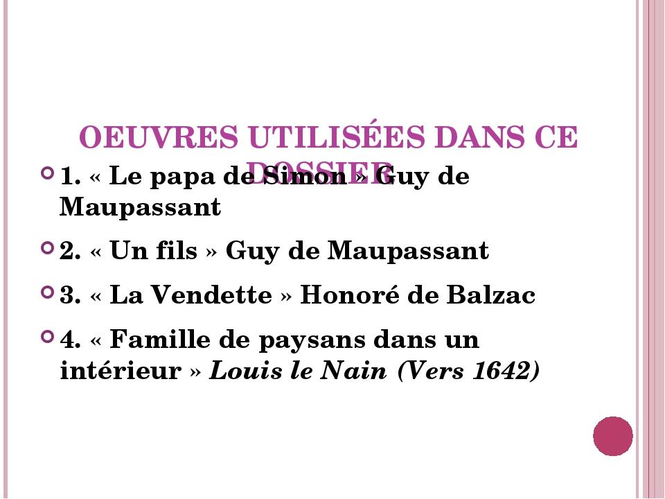 OEUVRES UTILISÉES DANS CE DOSSIER 1. «Le papa de Simon» Guy de Maupassant...