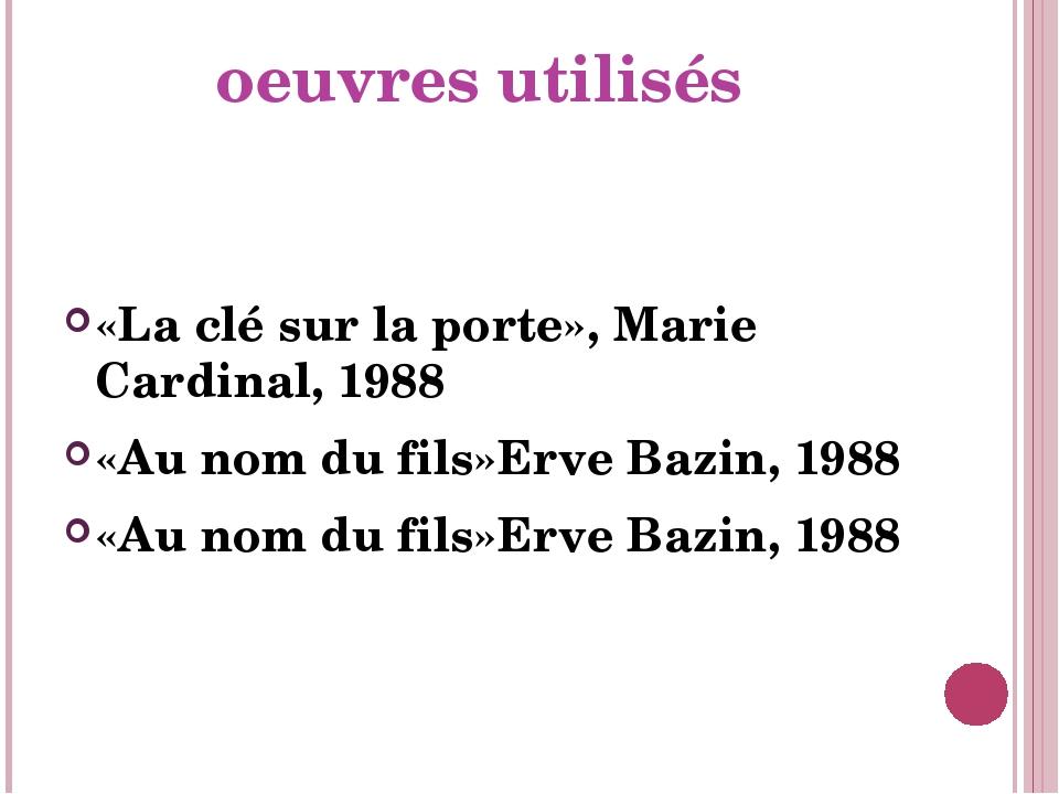 oeuvres utilisés «La clé sur la porte», Marie Cardinal, 1988 «Au nom du fils»...