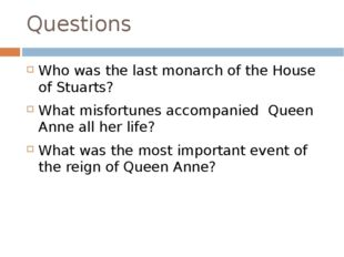 Questions Who was the last monarch of the House of Stuarts? What misfortunes