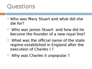 Questions Who was Mary Stuart and what did she die for? Who was James Stuart