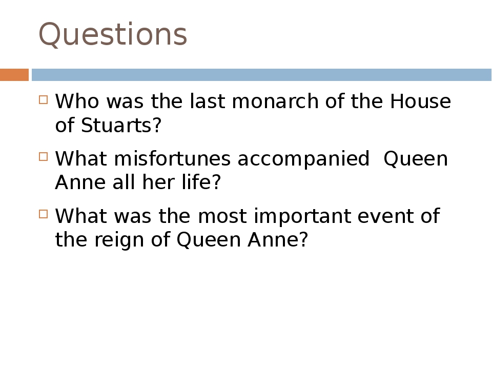 Questions Who was the last monarch of the House of Stuarts? What misfortunes...