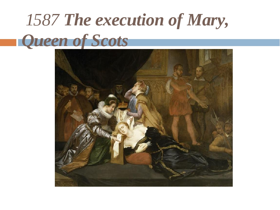1587 The execution of Mary, Queen of Scots