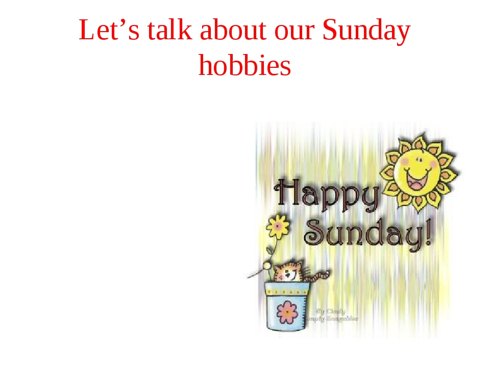 Let's talk about our Sunday hobbies