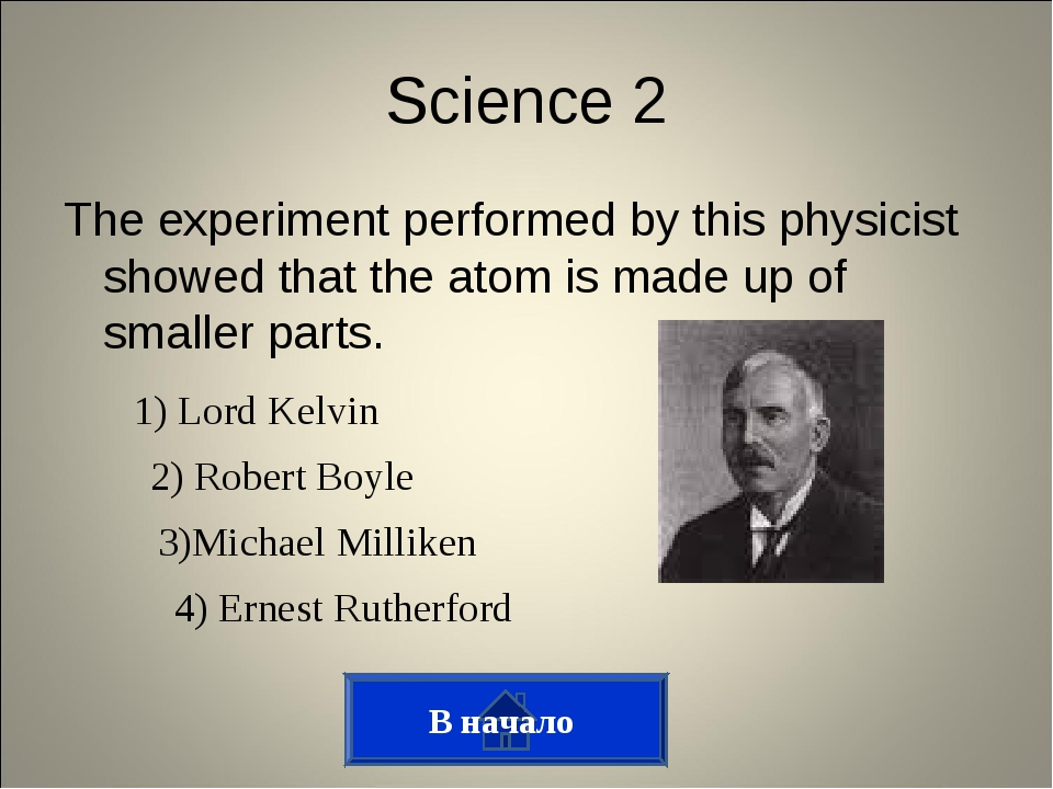 The experiment performed by this physicist showed that the atom is made up of...