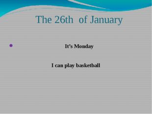 The 26th of January It's Monday I can play basketball