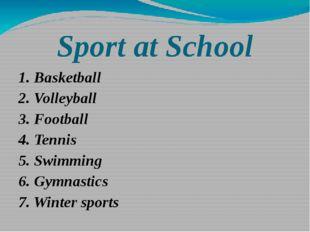 Sport at School 1. Basketball 2. Volleyball 3. Football 4. Tennis 5. Swimming